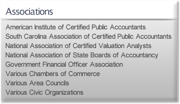 Associations - American Institute of Certified Public Accountants - South Carolina Association of Certified Public Accountants - National Association of Certified Valuation Analysts - National Association of State Boards of Accountancy - Association of Certified Fraud Examiners - Government Financial Officer Association - Various Chambers of Commerce - Various Area Councils - Various Civic Organizations